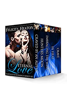 Eternal Love: Shapeshifter Romance Boxed Set by [Heaton, Felicity]