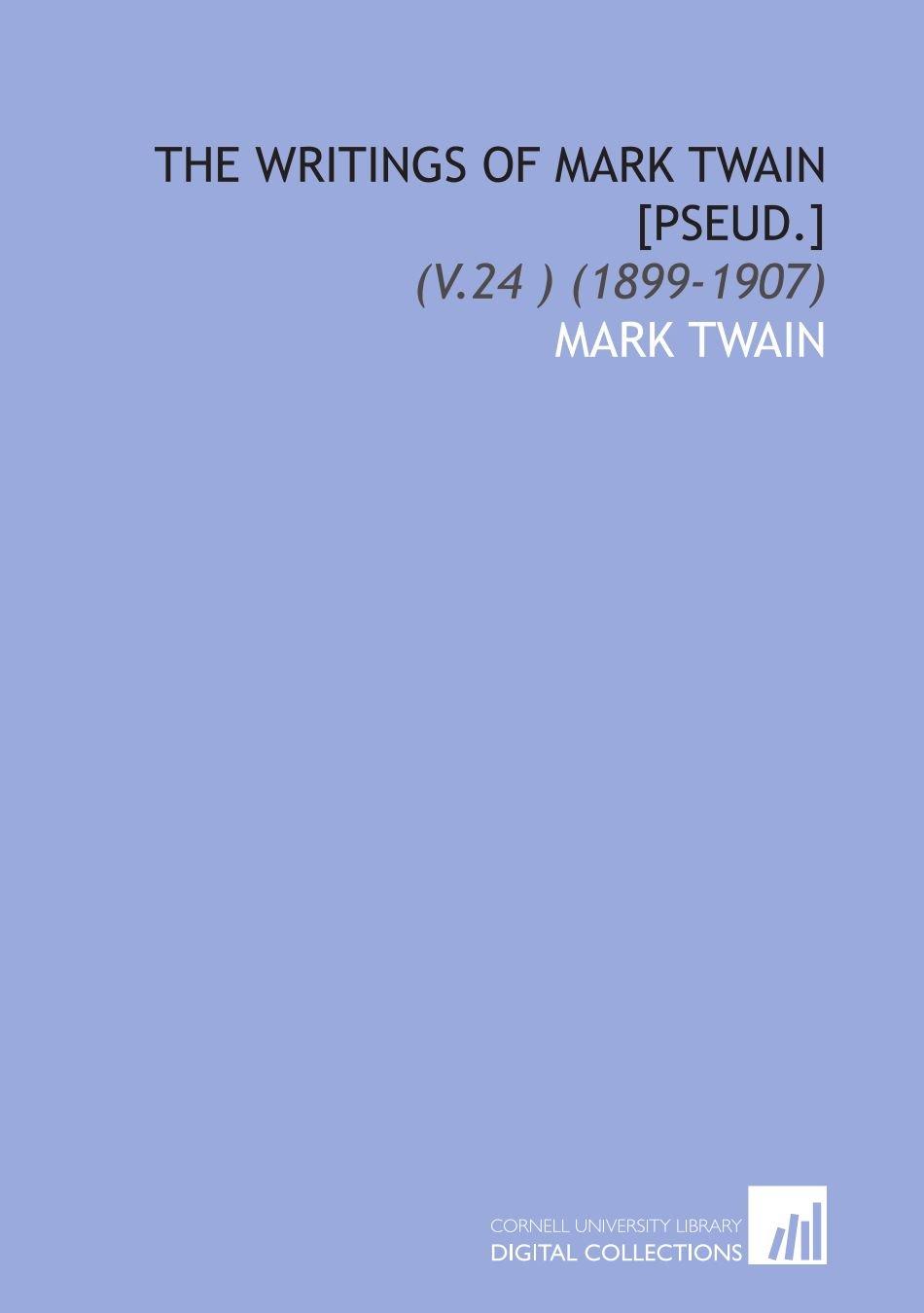 The Writings of Mark Twain [Pseud.]: (V.24 ) (1899-1907) PDF