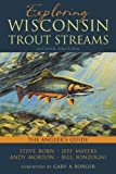 Exploring Wisconsin Trout Streams: The Angler s Guide