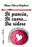 Di pancia, di cuore ... da ridere (Italian Edition)