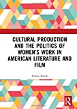 "Polina Kroik, ""Cultural Production and the Politics of Women's Work in American Film and Literature"" (Routledge, 2019)"