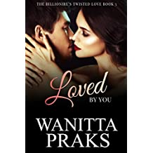 The Billionaire's Twisted Love Book 3: Loved by You