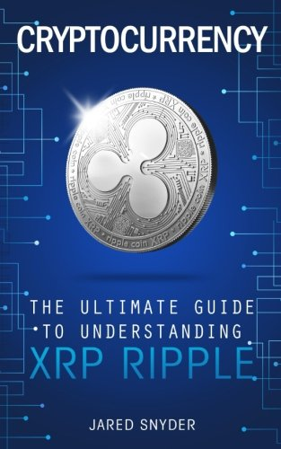 Cryptocurrency: The Ultimate Guide to Understanding XRP Ripple