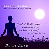 Be at Ease - Guided Meditations and Breathing Exercise for Stress Relief With Kanta Barrios