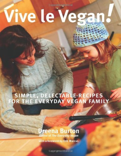 Download By Dreena Burton - Vive Le Vegan!: Simple, Delectable Recipes for the Everyday Vegan Family (12.3.2004) PDF