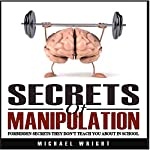Secrets of Manipulation: Forbidden Secrets They Don't Teach You About in School | Michael Wright
