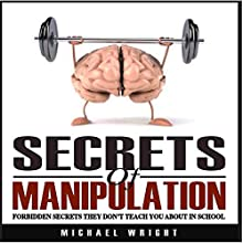 Secrets of Manipulation: Forbidden Secrets They Don't Teach You About in School Audiobook by Michael Wright Narrated by Bruno Belmar