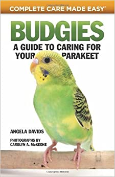Book Budgies: A Guide to Caring for Your Parakeet (Complete Care Made Easy) by Angela Davids (2011-05-19)