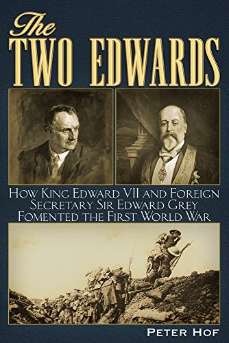 The Two Edwards: How King Edward VII and Foreign Secretary Sir Edward Grey Fomented the First World War