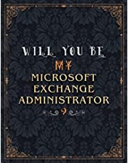 Microsoft Exchange Administrator Lined Notebook - Will You Be My Microsoft Exchange Administrator Job Title Daily Journal: 21.59 x 27.94 cm, Wedding, Mom, Teacher, Over 100 Pages, A4, Journal, Meeting, Daily, 8.5 x 11 inch