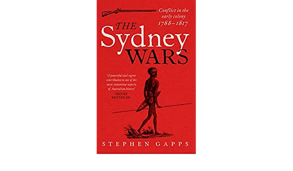 Amazon the sydney wars conflict in the early colony 1788 1817 amazon the sydney wars conflict in the early colony 1788 1817 ebook stephen gapps kindle store fandeluxe Images