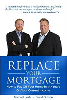 Book Replace Your Mortgage: How to Pay Off Your Home in 5-7 Years on Your Current Income