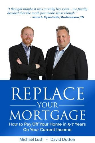 Replace Your Mortgage: How to Pay Off Your Home in 5-7 Years on Your Current Income