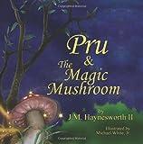 Pru and the Magic Mushroom, J. Haynesworth, 1492702404