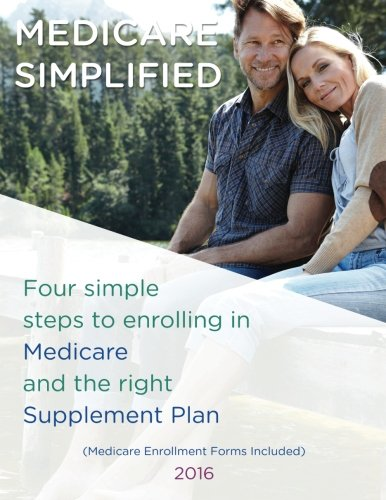 Medicare Simplified: Four simple steps to enrolling in Medicare and the right Supplement Plan