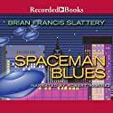 Spaceman Blues Audiobook by Brian Francis Slattery Narrated by Robert Ramirez