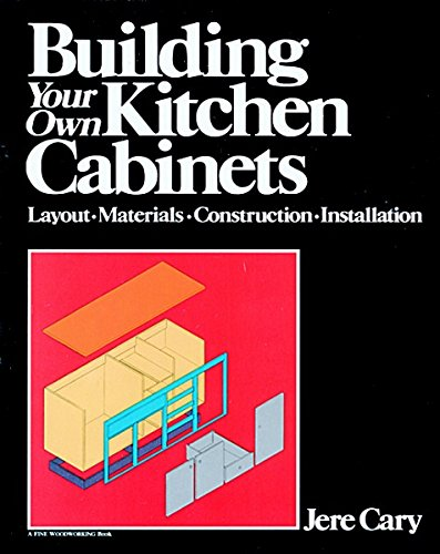 Building Your Own Kitchen Cabinets Layout Materials Construction Installation A Fine Woodworking Book Cary Gretta 9780918804150 Amazon Com Books
