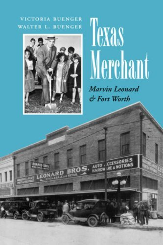 Texas Merchant: Marvin Leonard and Fort Worth (Kenneth E. Montague Series in Oil and Business - Worth Stores Fort