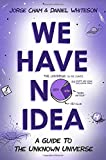 img - for We Have No Idea: A Guide to the Unknown Universe book / textbook / text book