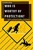 Who Is Worthy of Protection?: Gender-Based Asylum and U.S. Immigration Politics (Oxford Studies in Gender and International Relations)