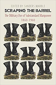 Book Scraping the Barrel: The Military Use of Substandard Manpower, 1860-1960