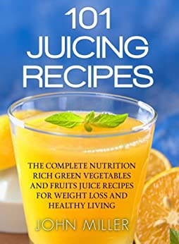 healthy juicing recipes with fruits and vegetables healthy fruit snack
