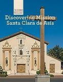 Discovering Mission Santa Clara De Asis (California Missions)
