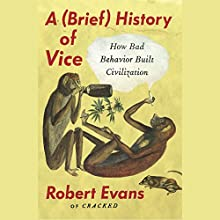 A Brief History of Vice: How Bad Behavior Built Civilization Audiobook by Robert Evans Narrated by Tristan Morris