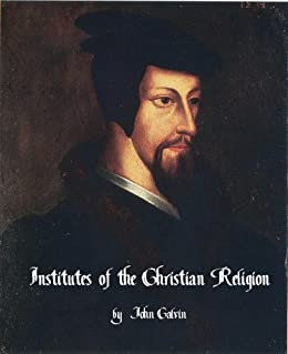 Institutes of the Christian Religion by [Calvin, John]
