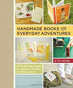 Handmade Books for Everyday Adventures: 20 Bookbinding Projects for Explorers, Travelers, and Nature Lovers by Erin Zamrzla (2013-07-23)