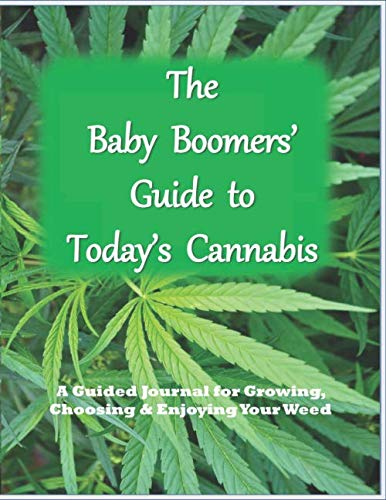 The Baby Boomers' Guide to Today's Cannabis: A Guided Journal for Growing, Choosing and Enjoying Your Weed