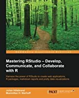Mastering RStudio: Develop, Communicate, and Collaborate with R