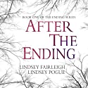 After The Ending : The Ending Series, #1 Audiobook by Lindsey Pogue, Lindsey Fairleigh Narrated by Natalie Duke