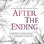 After The Ending: The Ending Series, #1 | Lindsey Fairleigh,Lindsey Pogue