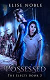 Possessed (The Electi Series Book 3)