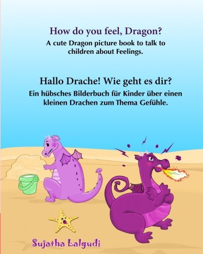 How do you feel, Dragon. Hallo Drache.Wie geht es dir: Children's English-German Picture book (Bilingual Edition), German childrens picture ... for children:) (Volume 4)  [Lalgudi, Sujatha] (Tapa Blanda)