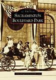 img - for Sacramento's Boulevard Park (CA) (Images of America) by Paula Boghosian (2006-07-17) book / textbook / text book