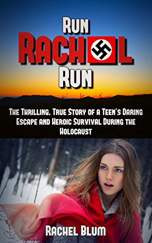 Run Rachel Run: The Thrilling, True Story of a Teen's Daring Escape and Heroic Survival During the Holocaust (The Last Jew Of Treblinka A Memoir)