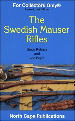 The Swedish Mauser Rifles (For Collectors Only): Steve Kehaya, Joe