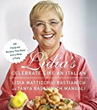 Lidia s Celebrate Like an Italian: 220 Foolproof Recipes That Make Every Meal a Party