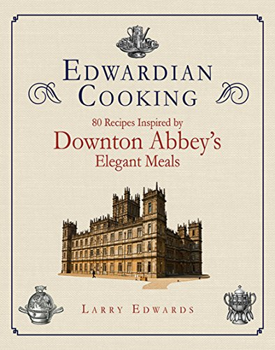 Edwardian Cooking: 80 Recipes Inspired by Downton Abbey's Elegant ()