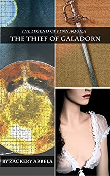 The Thief of Galadorn (The Legend of Fenn Aquila Book 1) by [Arbela, Zackery]