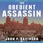 The Obedient Assassin: A Novel Based on a True Story | John P. Davidson
