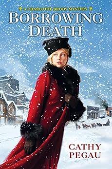 Borrowing Death (A Charlotte Brody Mystery) by [Pegau, Cathy]