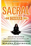 The Sacral Chakra: Healing the Center of Sex, Creativity, Pleasure and Joy, Mirtha Contreras, 1497355850