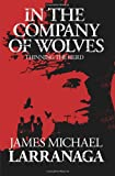 In the Company of Wolves, James Michael Larranaga, 1478320419