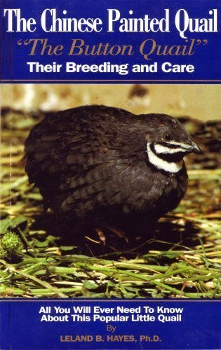 The Chinese Painted Quail, Button Quail: Their Breeding and Care