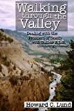 Walking Through the Valley - Dealing with the Prospects of Death with Bulbar A. L. S. (Lou Gerhig's Disease), Howard C. Lund, 1411651901