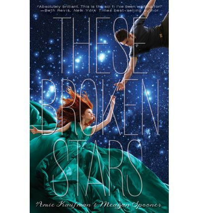 THESE BROKEN STARS BY KAUFMAN, AMIE (AUTHOR) HARDCOVER (2013 )
