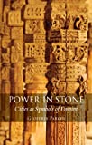 Power in Stone : Cities As Symbols of Empire, Parker, Geoffrey, 1780232861